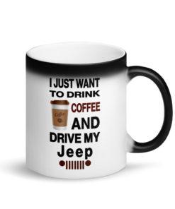 I Just Want To Drink Coffee Jeep Matte Black Magic Mug Mugs Coffee