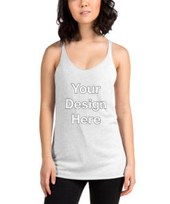YOUR Design on this Women's Racerback Tank Top | Next Level 6733 For Womens
