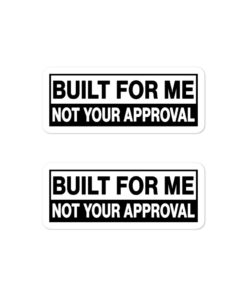 Built For Me, Not Your Approval Bubble-free stickers (X2) Stickers Other