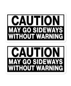 Caution, May Go Sideways Without Warning Bubble-free stickers (X2) Stickers Other
