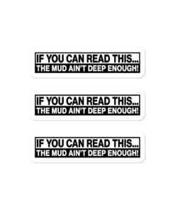If You Can Read This, The Mud Ain't Deep Enough! Bubble-free stickers (X3) Stickers Other